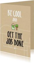 Felicitatiekaarten - Felicitatie huis Be cool and get the job done