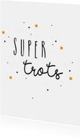 Felicitatiekaarten - Felicitatiekaart - Super trots - Stipjes Okergeel