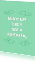 Life rehearsal