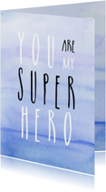 Vaderdag - You are my superhero!
