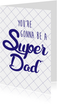 Vaderdag kaarten - You're gonna be a super dad