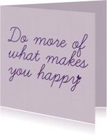 Vriendschap kaarten - Do more of what makes you happy