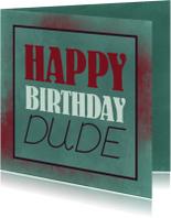 Verjaardagskaarten - Happy birthday dude