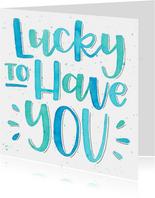Liefde kaarten - Liefde kaart- Lucky to have you