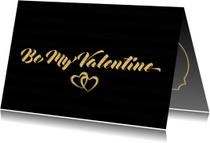 Valentijnskaart be my valentine in  gouden letters