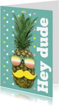 Verjaardagskaarten - Ananas met snor Hey Dude!