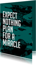 Coachingskaart Expect nothing, Plan for a miracle