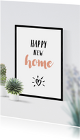 Felicitatiekaarten - Felicitatie happy new home poster en planten enkel
