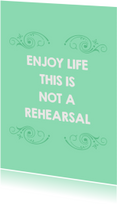 Spreukenkaarten - Life rehearsal