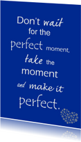 Spreukenkaarten - Quote perfect moment