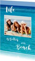 Vakantiekaarten - Vakantiekaart zee - Life is better at the Beach