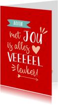 Valentijnskaarten - Valentijnskaart met jou is alles leuker rood
