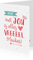 Valentijnskaarten - Valentijnskaart met jou is alles leuker wit