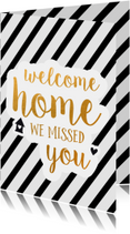 Welcome home - we missed you