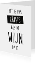 """Woonkaart quote """"Het is pas crisis als de wijn op is"""""""