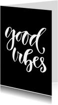 Woonkaarten - Zwart witte woonkaart 'Good vibes'