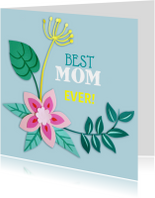 Moederdag kaarten - Best mom ever! bloemen