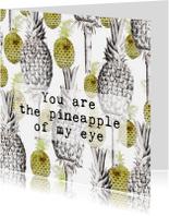 Liefde kaarten - Een kaart voor je lief 'YOU ARE THE PINEAPPLE OF MY EYE'