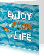 Spreukenkaarten - Enjoy the Flow of Life