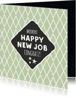 Felicitatiekaarten - Felicitatie- nieuwe baan happy new job