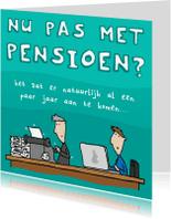 Felicitatiekaarten - Felicitatie Nu Pas Met Pensioen?