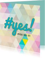 Geslaagd kaarten - Geslaagd kaart #yes!