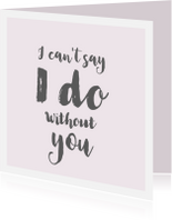 Trouwkaarten - I can t say I do without you roze / getuige