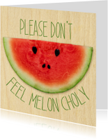 Please dont feel meloncholy