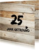 Jubileumkaarten - Stoere  25 jaar getrouwd kaart met hout