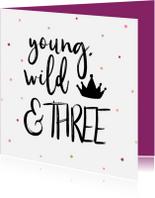 Verjaardagskaarten - Verjaardagskaart Young, wild & THREE meisje