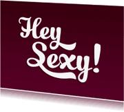 Liefde kaarten - Liefdeskaart Hey Sexy!