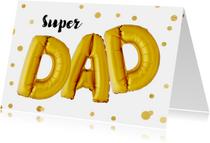 Vaderdag kaarten - Vaderdagkaart Super DAD ballonnen goud
