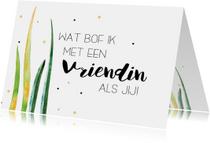 Vriendschap kaarten - Vriendschap kaart: Wat bof ik met een vriendin zoals jij!