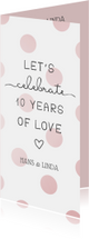 Jubileumkaarten - Jubileumkaart 'Let's celebrate 10 years of love' met stippen