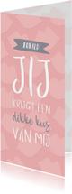 Valentijnskaarten - Valentijnskaart Jij krijgt een dikke kus van mij