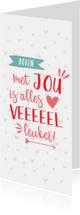 Valentijnskaarten - Valentijnskaart langwerpig  met jou is alles leuker wit